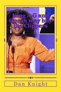 King A G and Oprah May Buy the Clippers: King A G May Give Oprah Money for Clippers