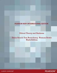 Ethical Theory and Business Pearson New International Edition, plus MySearchLab without eText