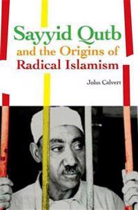 Sayyid Qutb and the Origins of Radical Islamism