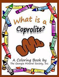 What Is a Coprolite?: A Coloring Book by the Georgia Mineral Society, Inc.