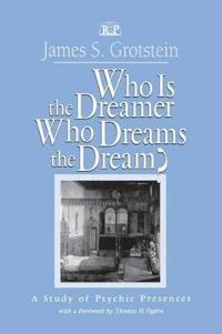Who Is the Dreamer, Who Dreams the Dream?: A Study of Psychic Presences