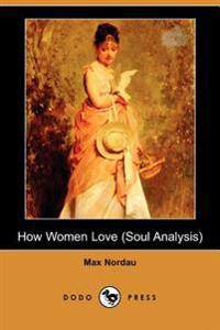 How Women Love (Soul Analysis) (Dodo Press)