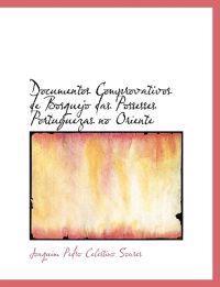Documentos Comprovativos de Bosquejo Das Possesses Portuguezas No Oriente