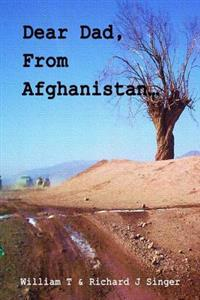Dear Dad, from Afghanistan: Letters from a Son Deployed to Afghanistan