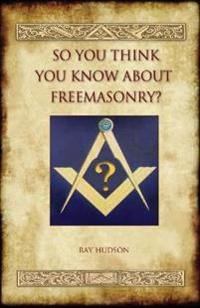 So You Think You Know About Freemasonry? (Aziloth Books)