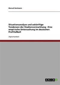 Stadionvermarktung Im Deutschen Profifuball. Situationsanalyse Und Zukunftige Tendenzen.