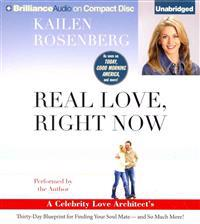 Real Love, Right Now: A Celebrity Love Architect's Thirty-Day Blueprint for Finding Your Soul Mate -- And So Much More!