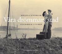 Våra drömmars stad : Stockholm i filmen