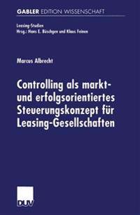 Controlling ALS Markt- Und Erfolgsorientiertes Steuerungskonzept F r Leasing-Gesellschaften