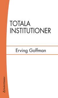 Totala institutioner : fyra essäer om anstaltslivets sociala villkor
