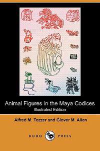 Animal Figures in the Maya Codices (Illustrated Edition) (Dodo Press)