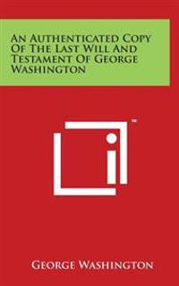 An Authenticated Copy of the Last Will and Testament of George Washington