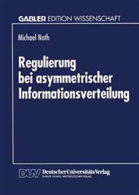 Regulierung Bei Asymmetrischer Informationsverteilung