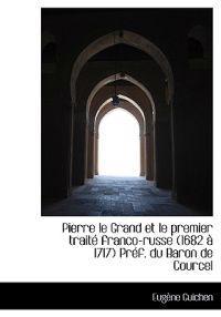 Pierre Le Grand Et Le Premier Trait Franco-Russe (1682 1717) PR F. Du Baron de Courcel
