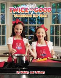 Twice as Good: Cookbook for Kids
