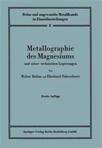 Metallographie Des Magnesiums Und Seiner Technischen Legierungen