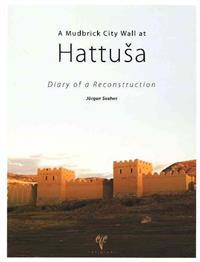 Mudbrick City Wall at Hattusa: Diary of a Reconstruction
