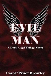 Evil Man: A Dark Angel Trilogy Short
