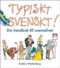 Typiskt svenskt! : din handbok till svennelivet