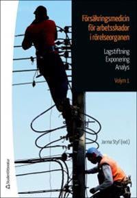 Försäkringsmedicin för arbetsskador i rörelseorganen : lagstiftning, exponering, analys. Volym 1
