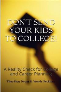 Don't Send Your Kids to College: Reality Check for College and Career Planning
