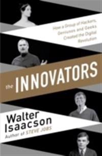 Innovators : How a Group of Inventors, Hackers, Geniuses and Geeks Created the Digital Revolution
