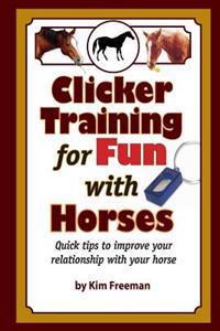 Clicker Training for Fun with Horses: Fun & Functional Horse Tricks for a Better Bond with Your Horse