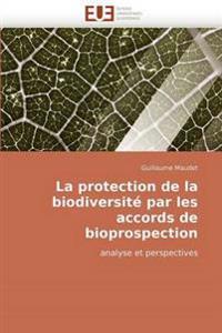 La Protection de La Biodiversite Par Les Accords de Bioprospection