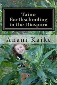 Taino Earthschooling in the Diaspora: My Early Days