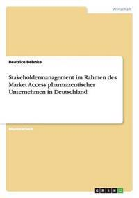 Stakeholdermanagement Im Rahmen Des Market Access Pharmazeutischer Unternehmen in Deutschland