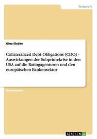 Collateralized Debt Obligations (Cdo). Auswirkungen Der Subprimekrise in Den USA Auf Die Ratingagenturen Und Den Europaischen Bankensektor