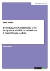 Bewertung Von Collateralized Debt Obligations Mit Hilfe Verschiedener 1-Faktor-Copula-Modelle