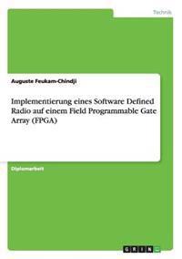 Implementierung Eines Software Defined Radio Auf Einem Field Programmable Gate Array (FPGA)