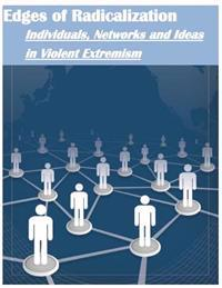 Edges of Radicalization: Individuals, Networks and Ideas in Violent Extremism