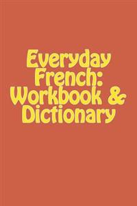 Everyday French: Workbook & Dictionary