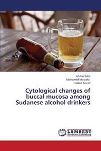 Cytological Changes of Buccal Mucosa Among Sudanese Alcohol Drinkers