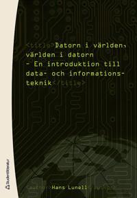 Datorn i världen, världen i datorn : en introduktion till data- och informationsteknik