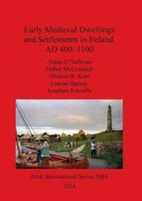 Early Medieval Dwellings and Settlements in Ireland AD 400-1100