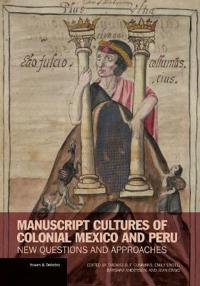 Manuscript Cultures of Colonial Mexico and Peru