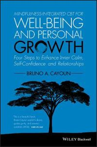 Mindfulness-Integrated CBT for Well-Being and Personal Growth: Four Steps to Enhance Inner Calm, Self-Confidence and Relationships