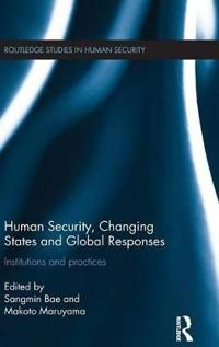 Human Security, Changing States and Global Responses