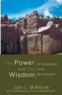The Power and the Wisdom: An Interpretation of the New Testament