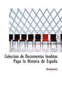 Coleccion de Documentos in Ditos Papa La Historia de Espa a