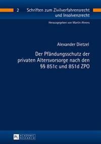 Der Pfaendungsschutz Der Privaten Altersvorsorge Nach Den §§ 851c Und 851d Zpo