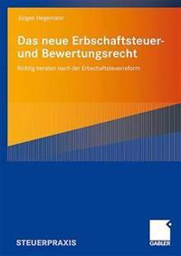 Das Neue Erbschaftsteuer- Und Bewertungsrecht: Richtig Beraten Nach Der Erbschaftsteuerreform