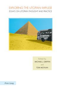 Exploring the Utopian Impulse: Essays on Utopian Thought and Practice