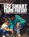 Eat Smart-Farm Fresh: A Guide to Buying and Serving Locally-Grown Produce in School Meals