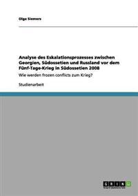 Analyse Des Eskalationsprozesses Zwischen Georgien, Sudossetien Und Russland VOR Dem Funf-Tage-Krieg in Sudossetien 2008