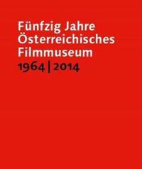 Funfzig Jahre OEsterreichisches Filmmuseum, 1964-2014