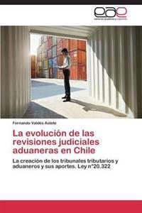 La Evolucion de Las Revisiones Judiciales Aduaneras En Chile